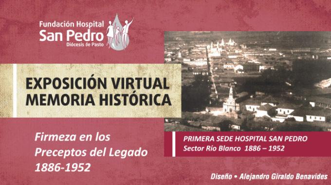 EXPOSICIÓN VIRTUAL MEMORIA HISTÓRICA FIRMEZA EN LOS PRECEPTOS DEL LEGADO 1886-1952 FUNDACIÓN HOSPITAL SAN PEDRO